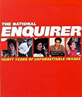 The National Enquirer: Thirty Years of Unforgettable Images
