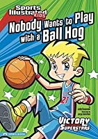 Nobody Wants to Play with a Ball Hog