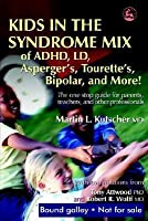 Kids in the Syndrome Mix of ADHD, LD, Asperger's, Tourette's, Bipolar and More!: The One Stop Guide for Parents, Teachers, and Other Professionals