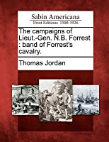 The Campaigns of Lieut.-Gen. N.B. Forrest: Band of Forrest's Cavalry.