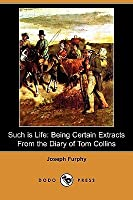 Such Is Life: Being Certain Extracts from the Diary of Tom Collins (Dodo Press)