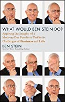 What Would Ben Stein Do: Applying the Insights of a Modern-Day Pundit to Tackle the Challenges of Business and Life