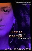 How To Stop Time: The Memoir of a Heroin Addict