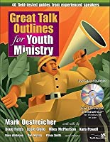 Great Talk Outlines for Youth Ministry: 40 Field-Tested Guides from Experienced Speakers [With CDROM]