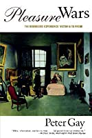Pleasure Wars: The Bourgeois Experience Victoria to Freud