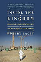 Inside the Kingdom: Kings, Clerics, Modernists, Terrorists and the Struggle for Saudi Arabia