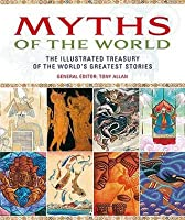 Myths of the World: The Illustrated Treasury of the World's Greatest Stories. General Editor, Tony Allan