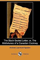 The Black-Sealed Letter; Or, the Misfortunes of a Canadian Cockney (Dodo Press)