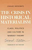 Crisis In Historical Materialism: Class, Politics, and Culture in Marxist Theory