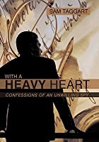 With a Heavy Heart: Confessions of an Unwilling Spy