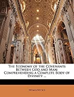 The Economy of the Covenants Between God and Man: Comprehending a Complete Body of Divinity ...