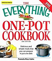 The Everything One-Pot Cookbook: Delicious and Simple Meals That You Can Prepare in Just One Dish