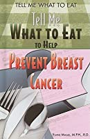 Tell Me What To Eat To Help Prevent Breast Cancer (Tell Me What to Eat)