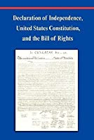 Declaration of Independence, Constitution of the United States of America, Bill of Rights and Constitutional Amendments (Including Images of Original