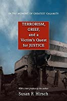 In the Moment of Greatest Calamity: Terrorism, Grief, and a Victim's Quest for Justice