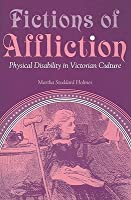 Fictions of Affliction: Physical Disability in Victorian Culture