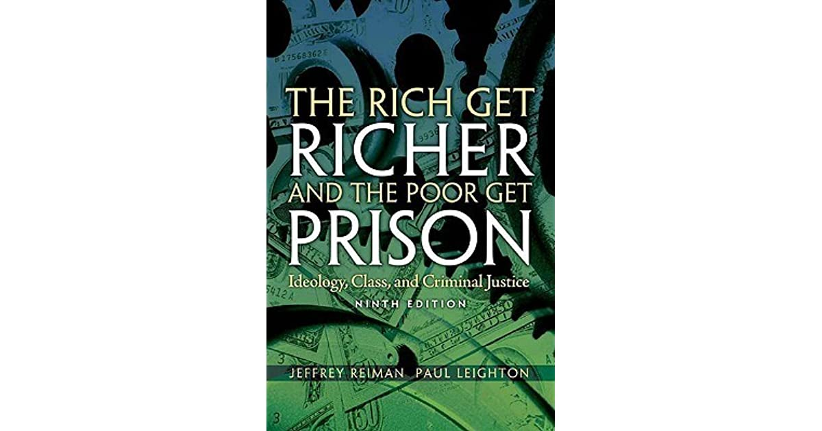 the rich get richer and the poor get prison by jeffrey reiman The rich get richer and the poor get prison: ideology, class, and criminal jeffrey reiman, paul leighton limited preview - 2015.