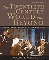 The Twentieth-Century World and Beyond: An International History Since 1900