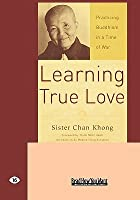 Learning True Love: Practicing Buddhism in a Time of War (Easyread Large Edition)