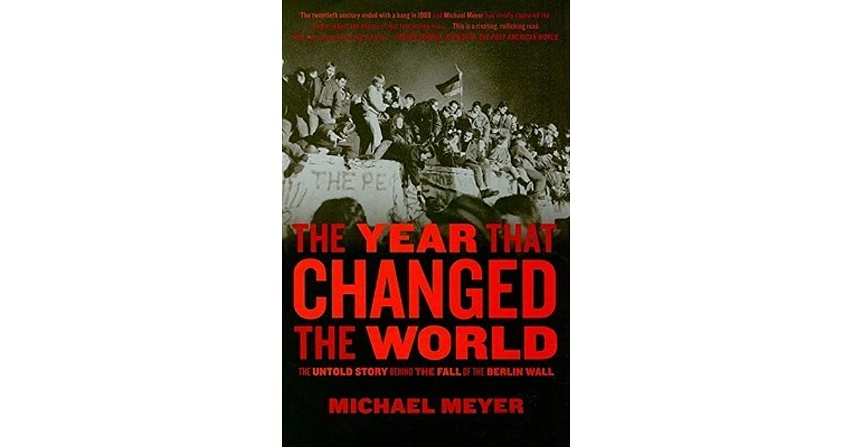 the year that changed the world the untold story behind the fall of the berlin wall by michael. Black Bedroom Furniture Sets. Home Design Ideas