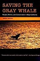 Saving the Gray Whale: People, Politics, and Conservation in Baja California