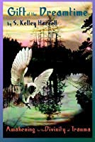 Gift of the Dreamtime: Awakening to the Divinity of Trauma