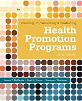 Planning, Implementing, and Evaluating Health Promotion Programs: A Primer