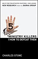 5 Ministry Killers and How to Defeat Them: Help for Frustrated Pastors--Including New Research from the Barna Group