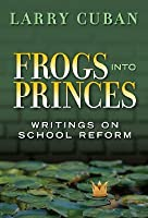 Frogs into Princes: Writings on School Reform (Multicultural Education (Paper)) (Multicultural Education Series)
