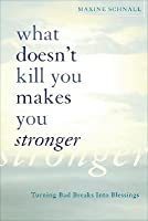What Doesn't Kill You Makes You Stronger: Turning Bad Breaks Into Blessings