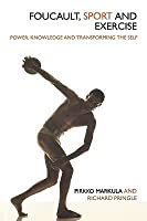 Focault, Sport and Exercise: Power, Knowledge and Transforming the Self