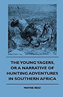The Young Yagers, or a Narrative of Hunting Adventures in Southern Africa