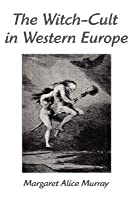 The Witch Cult In Western Europe: A Study In Anthropology