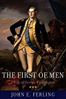 First of Men: A Life of George Washington