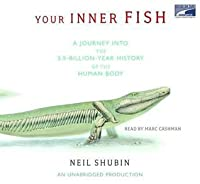 Your Inner Fish: A Journey Into The 3.5 Billion Year History Of The Human Body