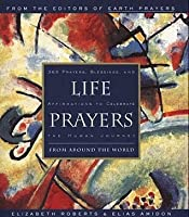 Life Prayers From Around the World: 365 Prayers, Blessings and Affirmations to Celebrate the Human Journey