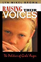 Raising Their Voices: The Politics of Girls' Anger the Politics of Girls' Anger