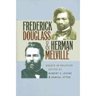 "frederick douglass and herman melville essays in relation By frederick douglass that douglass, melville, and the poetics of insurrection"" in frederick douglass and herman melville: essays in relation."