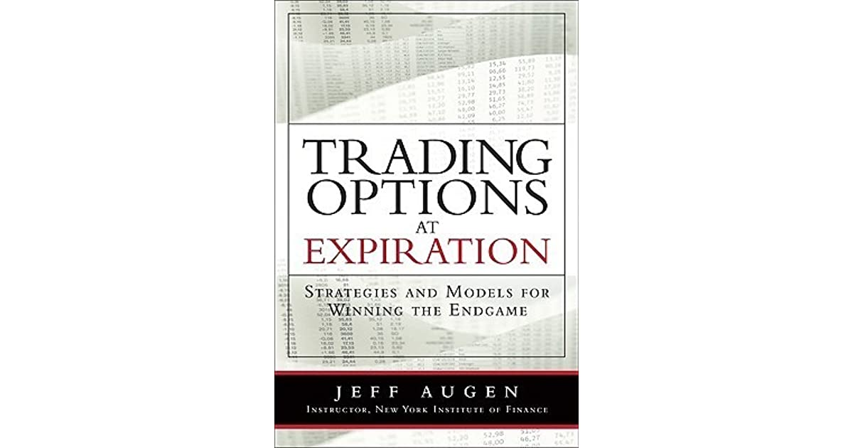 Trading options at expiration strategies and models for winning the endgame by jeff augen pdf