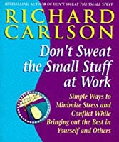 Don't Sweat The Small Stuff At Work