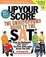 Up Your Score (2011-2012 edition): The Underground Guide to the SAT