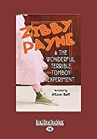 Zibby Payne & the Wonderful, Terrible Tomboy Experiment (Easyread Large Edition)