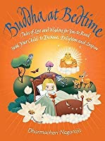 Buddha at Bedtime: Tales of Love and Wisdom for You to Read with Your Child to Enchant, Enlighten and Inspire. Dharmachari Nagaraja