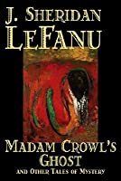 Madam Crowl's Ghost and Other Tales of Mystery by J. Sheridan Lefanu, Fiction, Literary, Horror, Fantasy