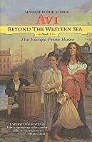 Beyond the Western Sea, Book One: The Escape from Home