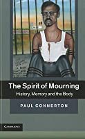 The Spirit of Mourning: History, Memory and the Body