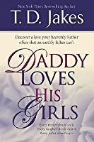 Daddy Loves His Girls: Discover a love your heavenly Father offers that an earthly father can't
