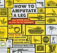 How to Amputate a Leg: And Other Ways to Stay Out of Trouble