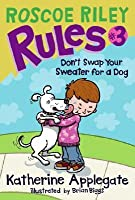 Don't Swap Your Sweater for a Dog (Roscoe Riley Rules, #3)