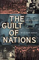 The Guilt of Nations: Restitution and Negotiating Historical Injustices